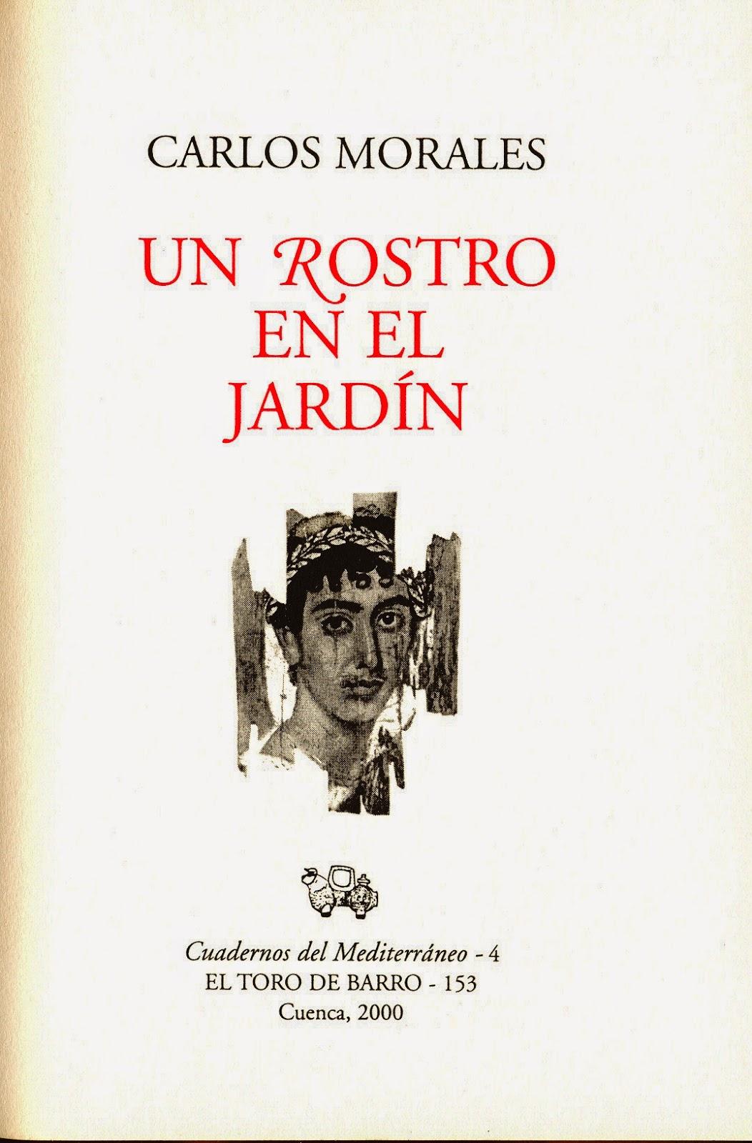 """Carlos Morales, """"Un rostro en el jardín"""", Col. Cuadernos del Mediterráneo, El Toro de Barro, Tarancón de Cuenca 2000"""