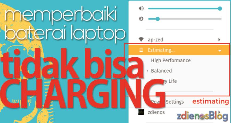 Cara Memperbaiki Baterai Laptop Tidak Bisa Charging