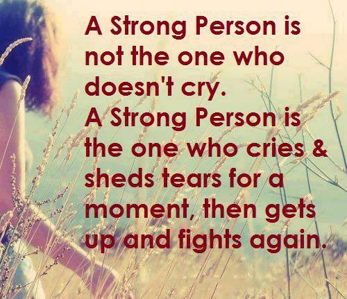 A Strong Person Is Not The One Who Doesn't Cry.