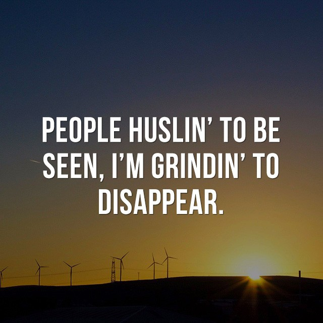 People hustlin' to be seen, I'm grinin' to disappear. - Beautiful Quotes with Pictures
