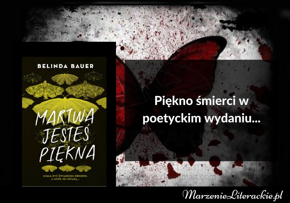 Belinda Bauer - Martwa jesteś piękna | Piękno śmierci w poetyckim wydaniu... [PRZEDPREMIEROWO]