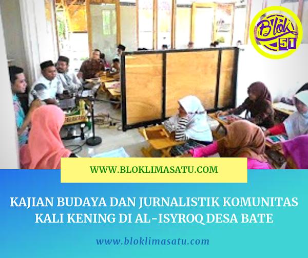 Kajian Budaya dan Jurnalistik Komunitas Kali Kening Di Al-Isyroq Desa Bate