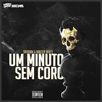 Walter White - Um Minuto Sem Coro (feat.Snitram) Download