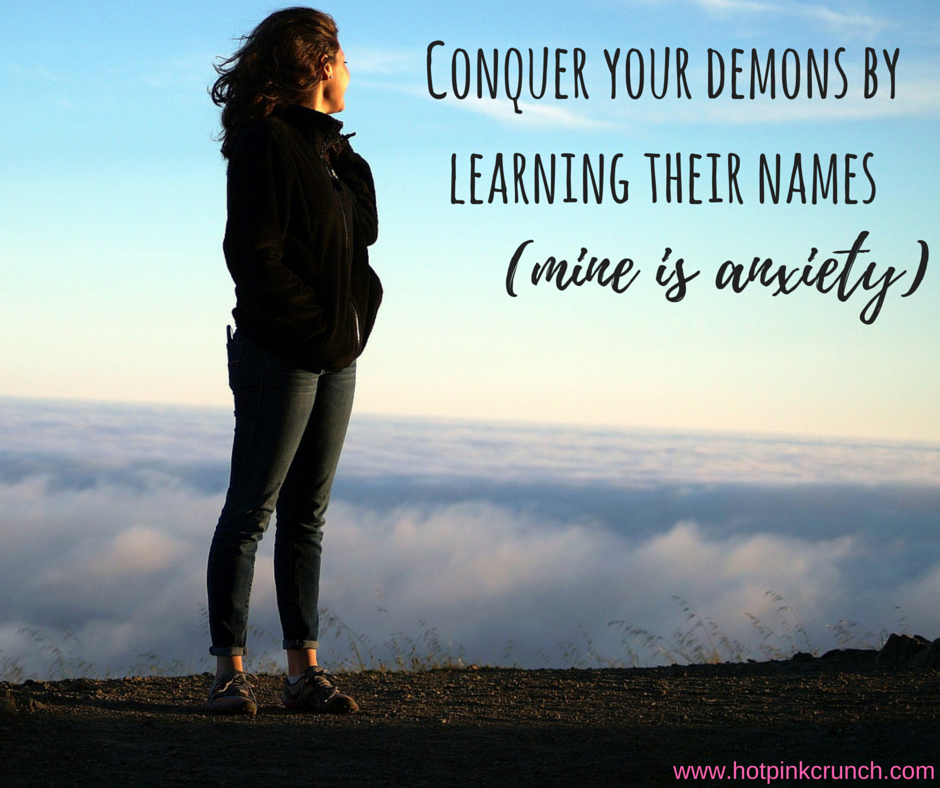 Conquer your demons by learning their names mine is anxiety | Hot Pink Crunch