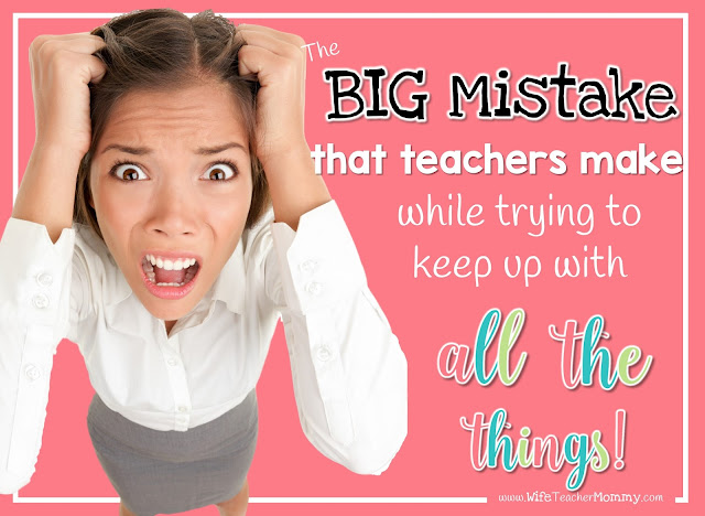 The biggest mistake teachers make when trying to keep up with all the things