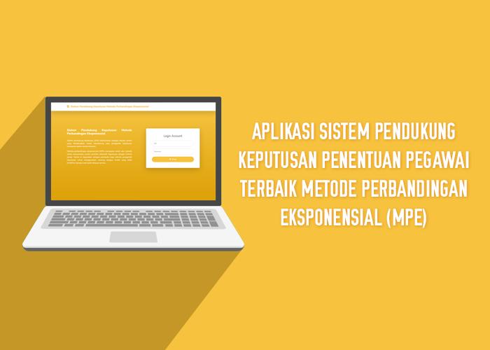 Aplikasi Sistem Pendukung Keputusan Penentuan Pegawai Terbaik Metode Perbandingan Eksponensial (MPE)