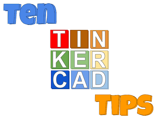 Ten Tinkercad Tips