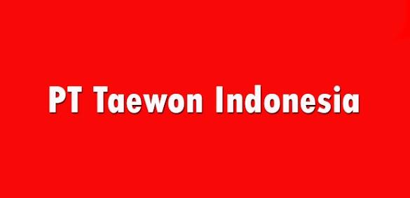 Lowongan Kerja Terbaru PT Taewon Indonesia