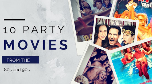10 Top Party Movies from the 80s and 90s