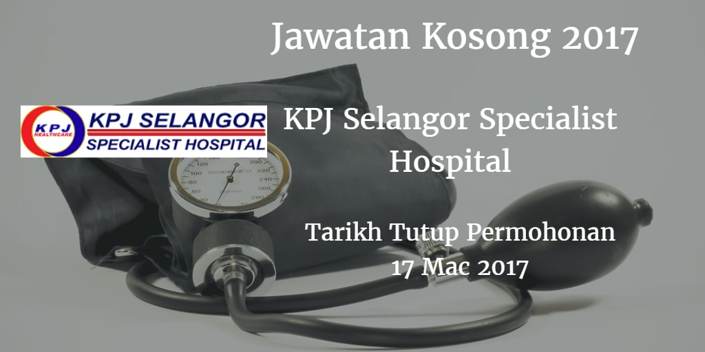 Jawatan Kosong KPJ Selangor Specialist Hospital 17 Mac 2017