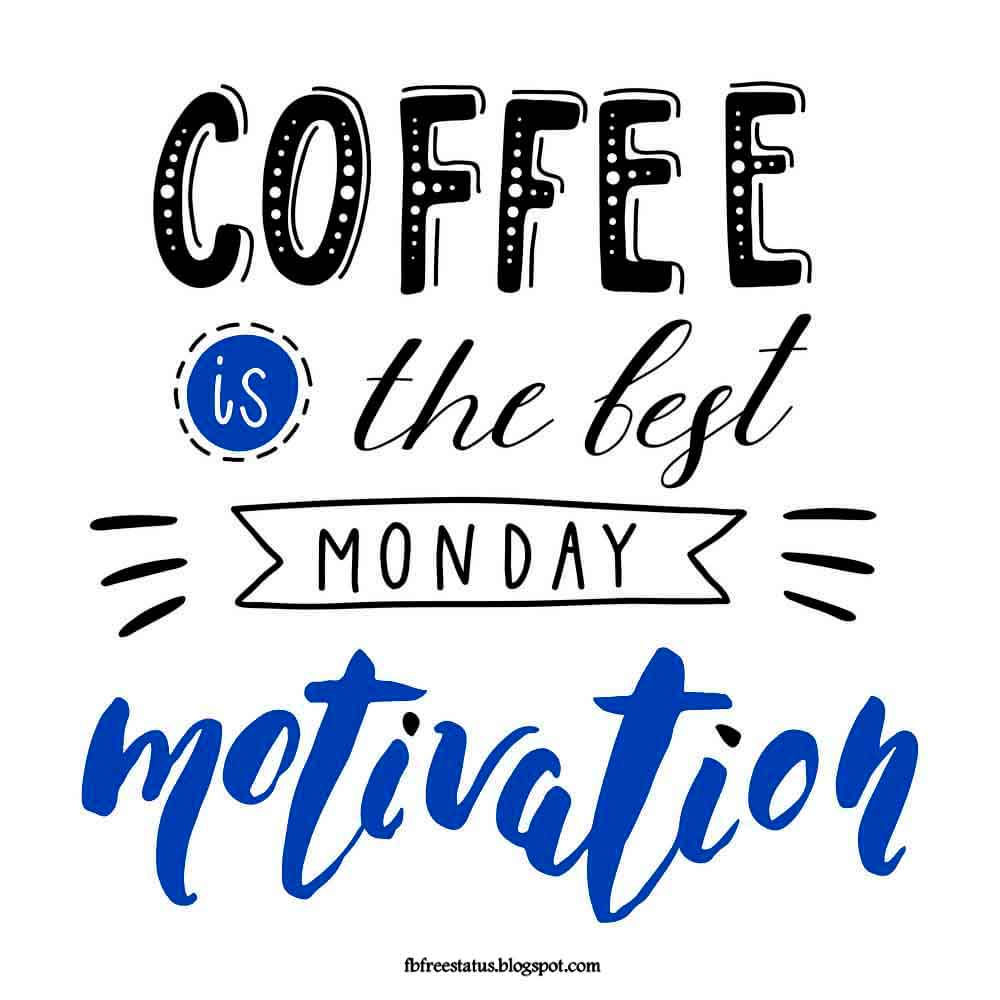 Coffee is The Best Monday Motivation.