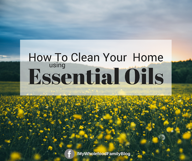 how to clean your home naturally with essential oils - natural cleaning solutions - www.mywholefoodfamily.com