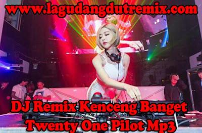 DJ Remix Kenceng Banget Twenty One Pilot