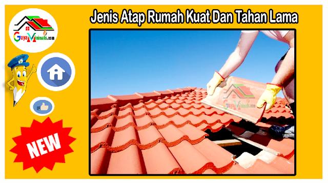 Jenis Atap Rumah Kuat Dan Tahan Lama