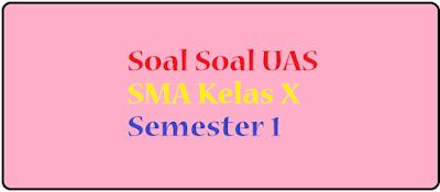 Download dan dapatkan Soal Latihan Ulangan UAS PAI Soal UAS PAI SMA Kelas X Semester 1/ Ganjil