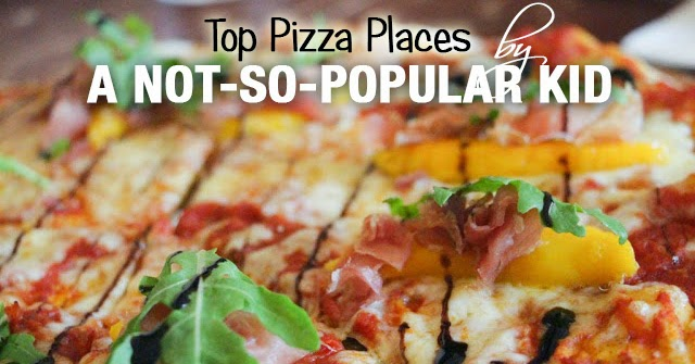 List of best pizza places according to A Not-So-Popular Kid