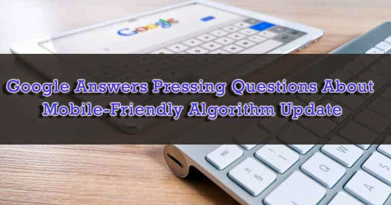 Google Answers Pressing Questions About Mobile-Friendly Algorithm Update : eAskme