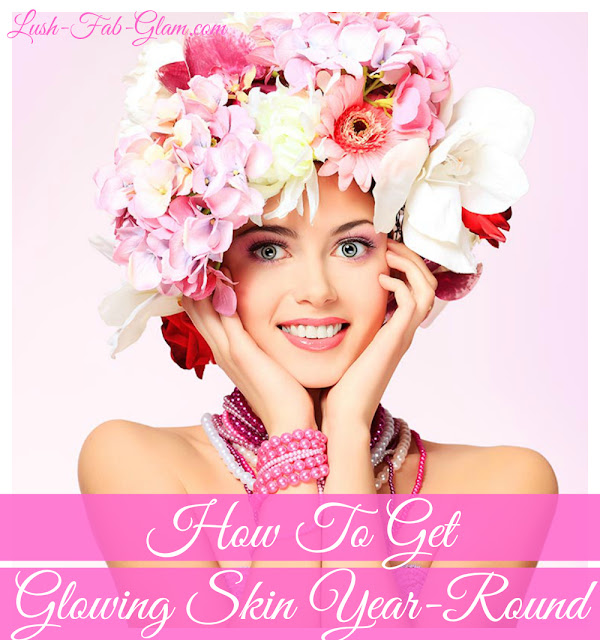 http://www.lush-fab-glam.com/2017/04/how-to-get-glowing-skin-all-year-round.html