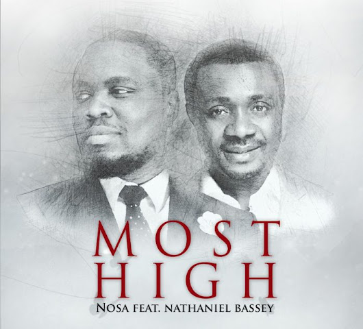[DOWNLOAD] Nosa - Most High (ft. Nathaniel Bassey)