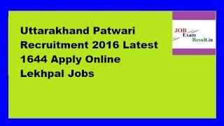 Uttarakhand Patwari Recruitment 2016 Latest 1644 Apply Online Lekhpal Jobs