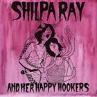 Shilpa Ray And Her Happy Hookers: Teenage And Torture