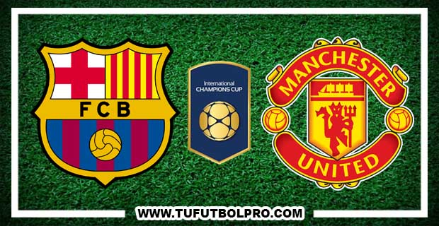 Ver Barcelona vs Manchester United EN VIVO Por Internet Hoy 26 de Julio 2017