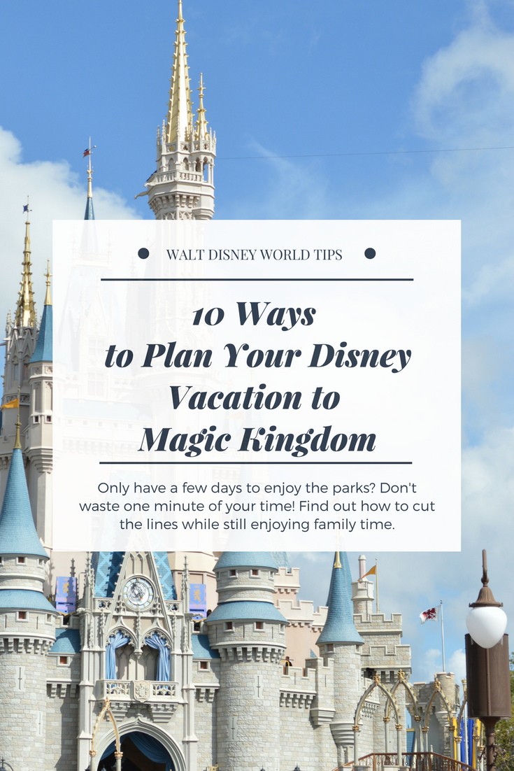 10 ways to plan your disney vacation to magic kingdom