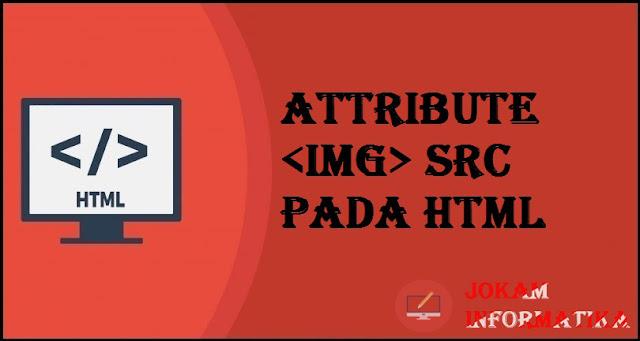 Tagging img Src Attribute Pada Bahasa Pemrograman HTML - JOKAM INFORMATIKA