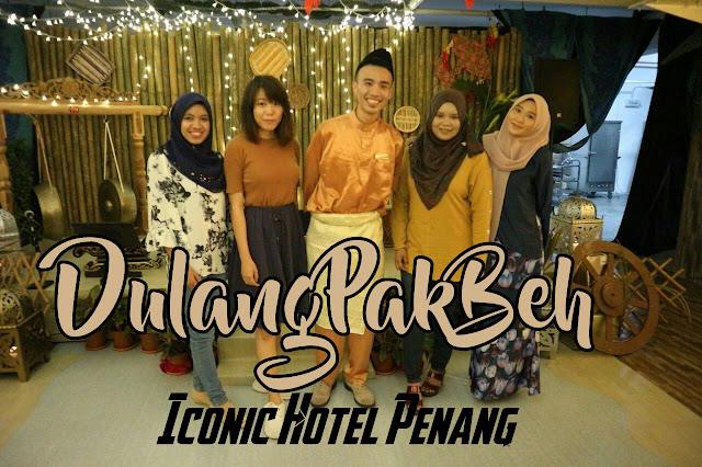 Pak Beh Kembali Ramadan Ini @Iconic Hotel Penang