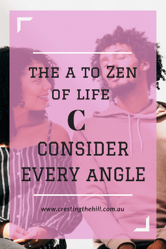 The #AtoZChallenge - C is for Consider things from every angle