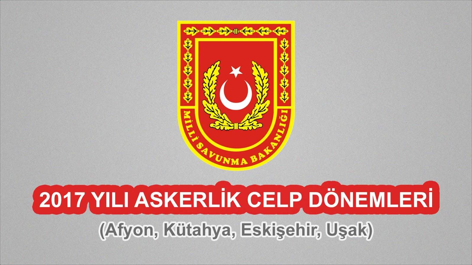 2017 Yılı Afyon, Kütahya, Eskişehir, Uşak Askerlik Celp Dönemleri