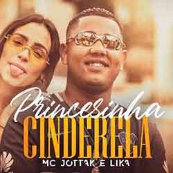 Baixar Música Princesinha Cinderela - MC JottaK e Lika Mp3