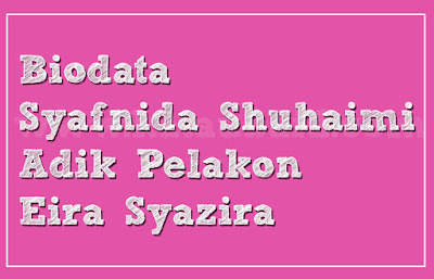 Biodata Syafnida Shuhaimi Adik Pelakon Eira Syazira