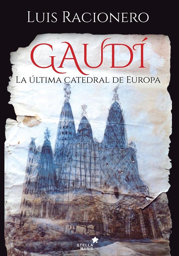 Gaudi La Ultima Catedral De Europa Luis Racionero