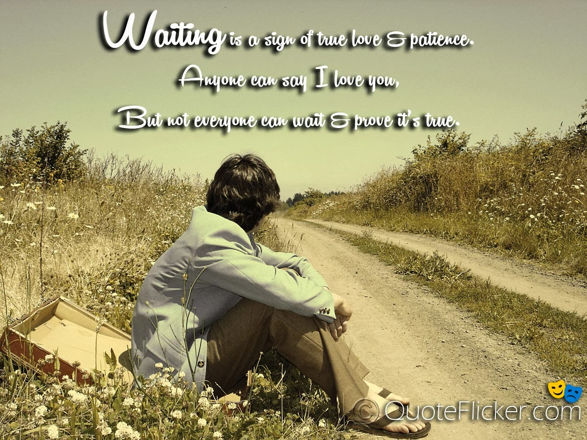 Waiting is a sign of true love & patience Anyone can say I love you But not everyone can wait & prove it s true