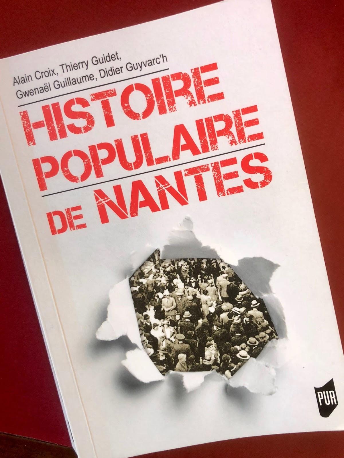 Rcemment Sortie Cette Histoire Populaire De Nantes Fera Date Parmi Les Nombreux Ouvrages Consacrs La Cit Des Ducs