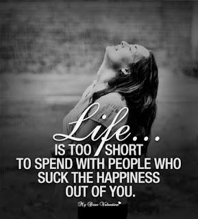 Life is too short to spend with people who suck the happiness out of you - inspirational life quotes