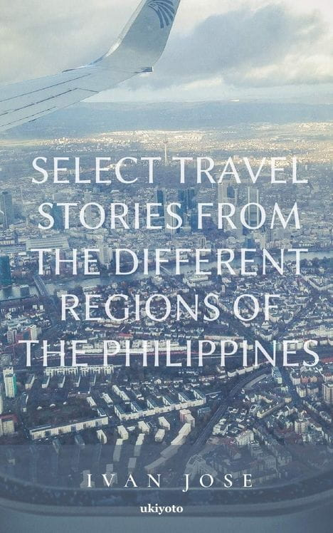 Select Travel Stories from the Different Regions of the Philippines
