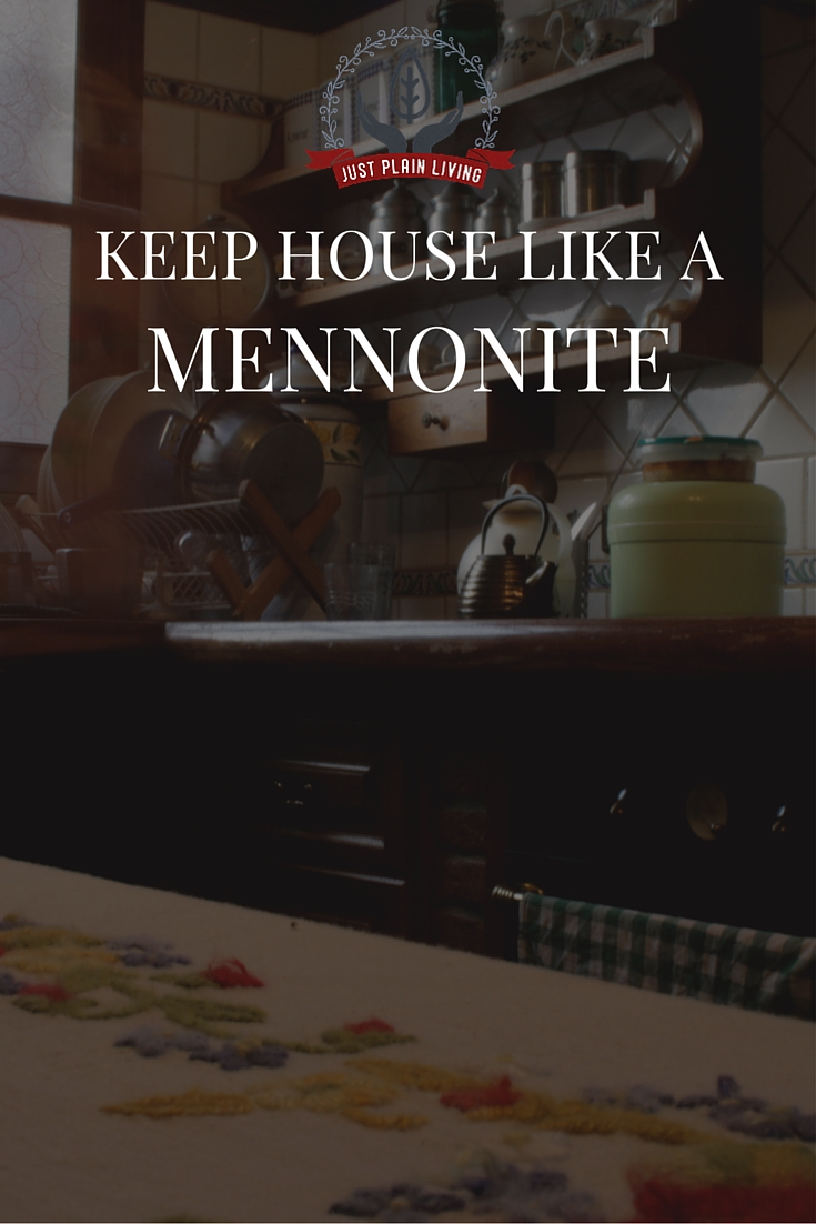 Keep house like a Mennonite! Tips and tricks learned from my Old Order Mennonite friends