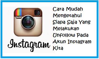 Siapa Saja Yang Melakukan Unfollow Pada Akun Instagram Kita