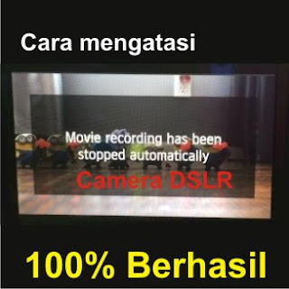 Cara mengatasi camera  DSLR Movie Recording Stopped Automatically