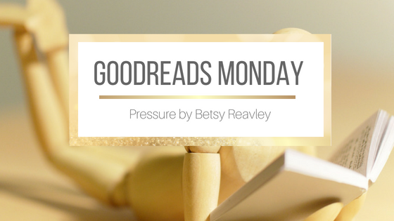 Goodreads Monday: Pressure by Betsy Reavley