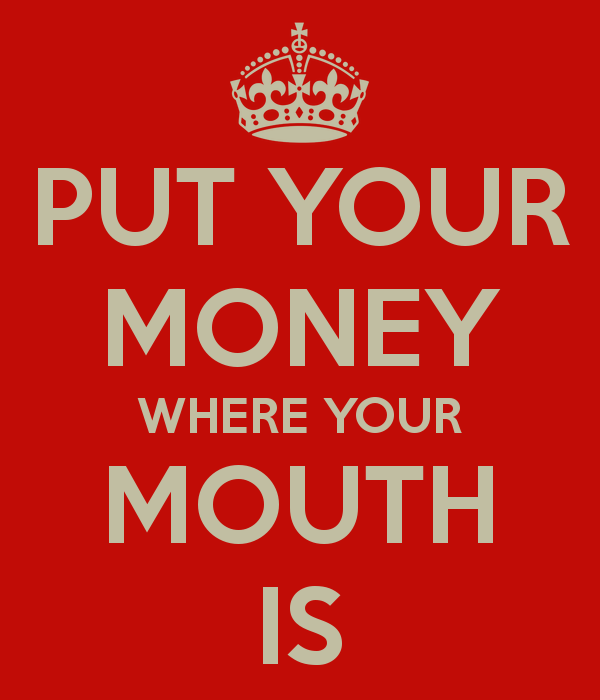 Shut And Put Your Money Where Your Mouth Is 71