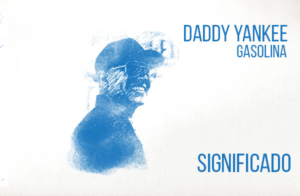 Gasolina significado de la canción Daddy Yankee.