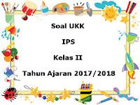 Soal UKK / UAS IPS Kelas 2 Semester 2 Terbaru Tahun Ajaran 2017/2018
