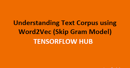 Understanding Text Corpus using Word2Vec (Skip Gram Model)