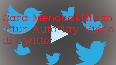 Cara Mematikan Autoplay Video Twitter