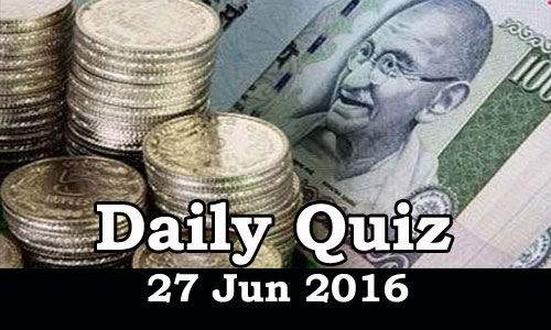 Daily Current Affairs Quiz - 27 Jun 2016
