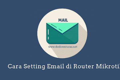 Cara Setting Email dan Kirim Email di Router Mikrotik