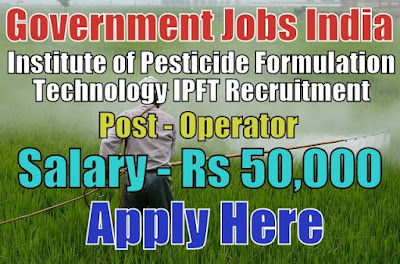 Institute of Pesticide Formulation Technology IPFT Recruitment 2017